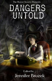 Dangers Untold ebook by Jennifer Brozek,Erik Scott de Bie,Jason V Brock,Ryan Macklin,Marty Young,Rob Smales,Scott M. Goriscak,Lily Cohen-Moore,Gary Braunbeck