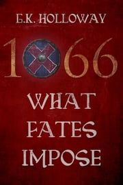 1066 - What Fates Impose ebook by G.K. Holloway