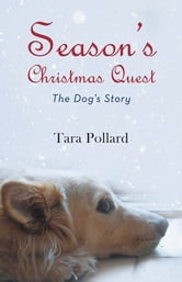 Season's Christmas Quest - The Dog's Story ebook by Tara Pollard