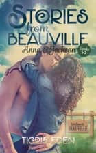 Stories from Beauville: Anna and Jackson ebook by Tigris Eden