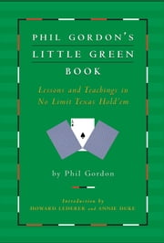 Phil Gordon's Little Green Book - Lessons and Teachings in No Limit Texas Hold'em ebook by Phil Gordon, Howard Lederer, Annie Duke