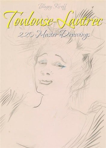 Toulouse-Lautrec: 220 Master Drawings ebook by Blagoy Kiroff