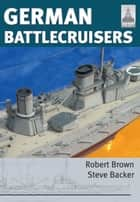 German Battlecruisers ebook by Steve Backer, Robert Brown