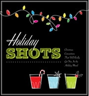 Holiday Shots ebook by Cider Mill Press
