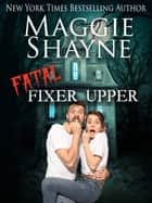 Fatal Fixer Upper ebook by Maggie Shayne