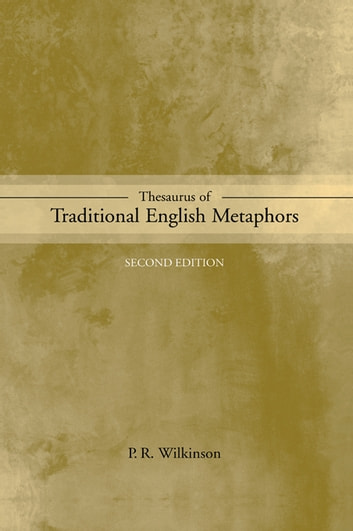 Thesaurus of Traditional English Metaphors ebook by P.R. Wilkinson