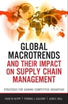 Global Macrotrends and Their Impact on Supply Chain Management - Strategies for Gaining Competitive Advantage ebook by John E. Bell, Thomas J. Goldsby, Chad Autry