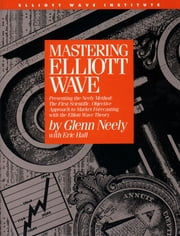 Mastering Elliott Wave: Presenting ebook by Glenn Neely