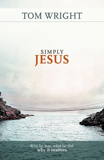 Simply Jesus - Why he was, what he did, why it matters ebook by Tom Wright