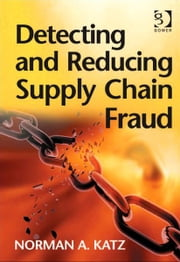 Detecting and Reducing Supply Chain Fraud ebook by Mr Norman A Katz