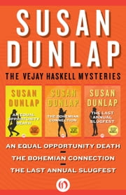 The Vejay Haskell Mysteries - An Equal Opportunity Death, The Bohemian Connection, and The Last Annual Slugfest ebook by Susan Dunlap