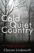 Cold Quiet Country ebook by Clayton Lindemuth