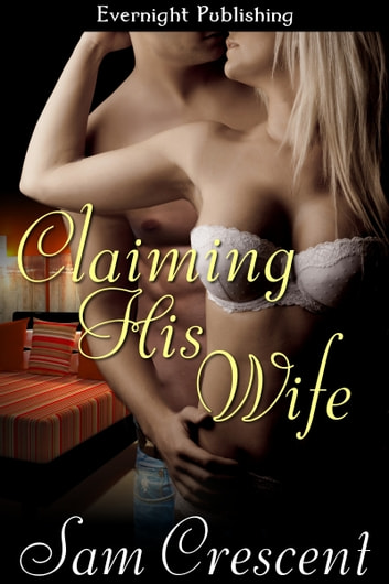 Claiming His Wife ebook by Sam Crescent