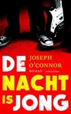 De nacht is jong ebook by Joseph O'Connor
