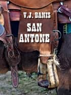San Antone: An Historical Novel ebook by V. J. Banis