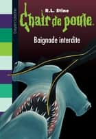 Chair de poule, Tome 7 - Baignade interdite ebook by R.L Stine
