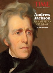 TIME Andrew Jackson - An American Populist ebook by Jon Meacham, The Editors of TIME