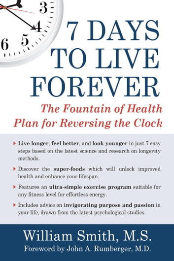 7 Days to Live Forever - The Fountain of Health Plan for Reversing the Clock ebook by William Smith