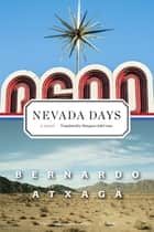Nevada Days - A Novel ebook by Bernardo Atxaga