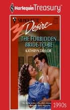 The Forbidden Bride-To-Be ebook by Kathryn Taylor