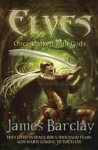 Elves: Once Walked With Gods 電子書 by James Barclay