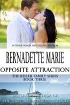 Opposite Attraction ebook by Bernadette Marie