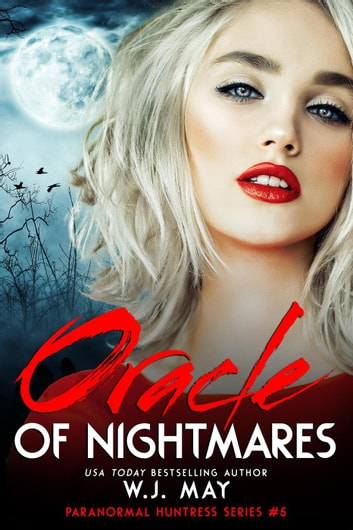 Oracle of Nightmares - Paranormal Huntress Series, #5 ebook by W.J. May