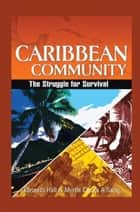 Caribbean Community: The Struggle for Survival ebook by Kenneth Hall; Myrtle Chuck-A-Sang