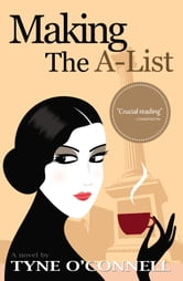 Making The A-List ebook by Tyne O'Connell