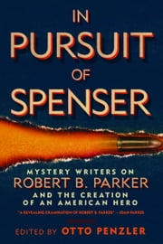 In Pursuit of Spenser - Mystery Writers on Robert B. Parker and the Creation of an American Hero ebook by Otto Penzler,Ace Atkins,Lawrence Block,Reed Farrel Coleman,Max Allan Collins,Matthew Clemens,Brendan DuBois,Loren D Estleman,Lyndsay Faye,Ed Gorman,Parnell Hall,Jeremiah Healy,Dennis Lehane,Gary Phillips,S.J.  Rozan