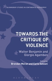 Towards the Critique of Violence - Walter Benjamin and Giorgio Agamben ebook by Professor Brendan Moran,Dr Carlo Salzani