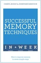 Successful Memory Techniques In A Week - How to Improve Memory In Seven Simple Steps ebook by Jonathan Hancock, Cheryl Buggy