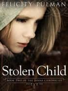 Stolen Child: The Janna Chronicles 2 ebook by Felicity Pulman