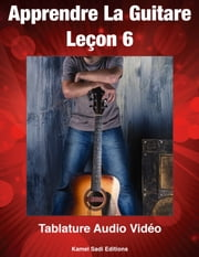 Apprendre La Guitare 6 - 6 ebook by Kamel Sadi