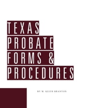 Texas Probate Forms and Procedures ebook by Keith Branyon