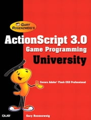 ActionScript 3.0 Game Programming University ebook by Rosenzweig, Gary