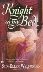 Knight in My Bed ebook by Sue-Ellen Welfonder