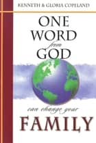 One Word From God Can Change Your Family ebook by Copeland, Kenneth, Copeland,...