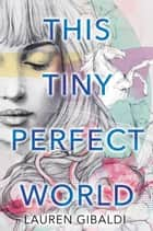 This Tiny Perfect World ebooks by Lauren Gibaldi