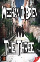The Three ebook by Meghan O'Brien