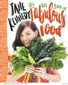 The Big Book of Fabulous Food - 152 Healthy, flavour-packed recipes to make you feel great ebook by Jane Kennedy