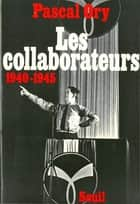 Les Collaborateurs (1940-1945) ebook by Pascal Ory
