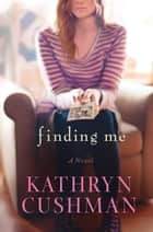 Finding Me ebook by Kathryn Cushman