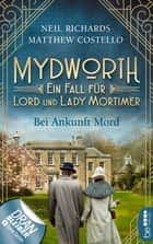 Mydworth - Bei Ankunft Mord - Ein Fall für Lord und Lady Mortimer ebook by Matthew Costello, Neil Richards, Sabine Schilasky