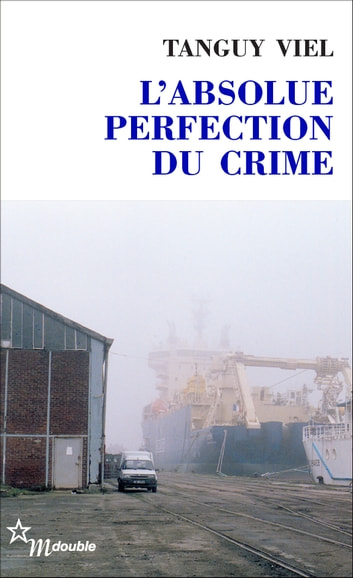 L'Absolue Perfection du crime ebook by Tanguy Viel