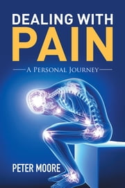 Dealing with Pain - A Personal Journey ebook by Peter Moore