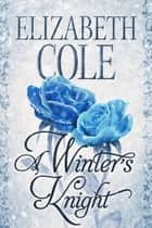 A Winter's Knight - A Regency Romance ebook by Elizabeth Cole