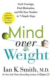 Mind over Weight - Curb Cravings, Find Motivation, and Hit Your Number in 7 Simple Steps ebook by Ian K. Smith, M.D.