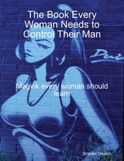 The Book Every Woman Needs to Control Their Man ebook by Graham Deakin