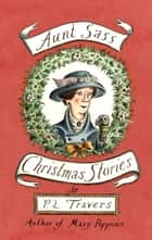 Aunt Sass - Christmas Stories ebook by P. L. Travers OBE, Gillian Tyler